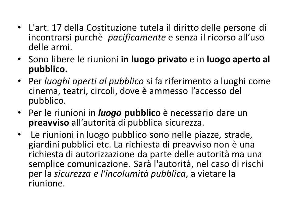 L art. 17 della Costituzione tutela il diritto delle persone di incontrarsi purchè pacificamente e senza il ricorso all'uso delle armi.