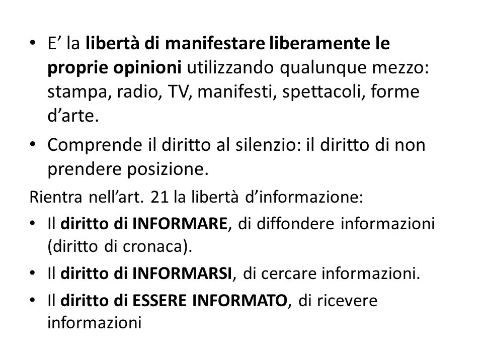 E' la libertà di manifestare liberamente le proprie opinioni utilizzando qualunque mezzo: stampa, radio, TV, manifesti, spettacoli, forme d'arte.