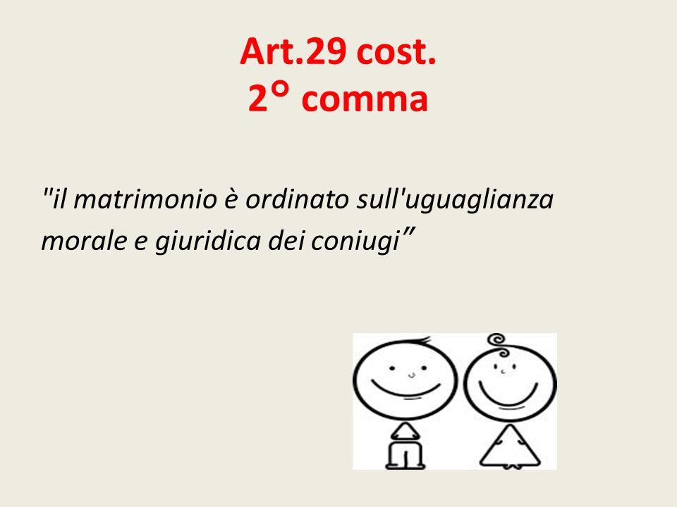 Art.29 cost. 2° comma il matrimonio è ordinato sull uguaglianza
