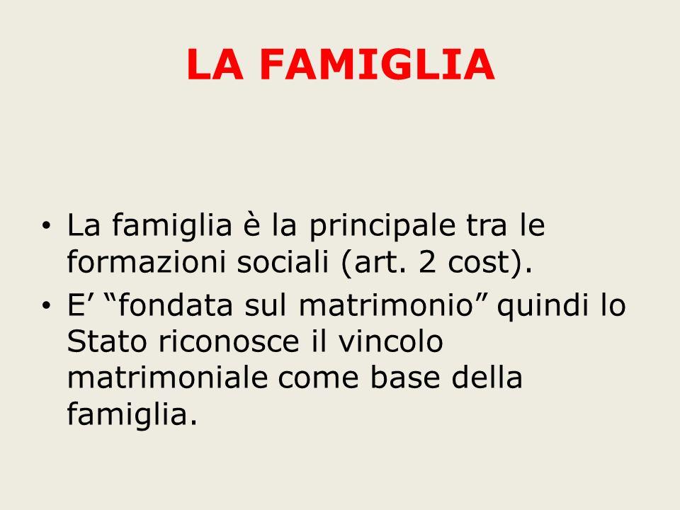 LA FAMIGLIA La famiglia è la principale tra le formazioni sociali (art. 2 cost).