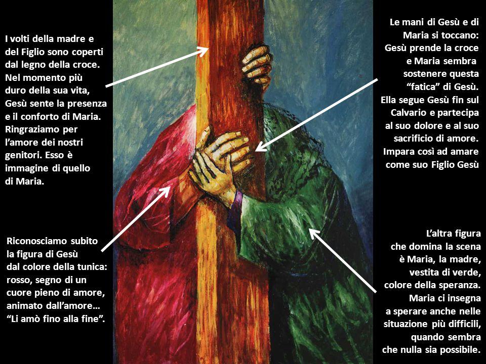 Le mani di Gesù e di Maria si toccano: Gesù prende la croce. e Maria sembra. sostenere questa. fatica di Gesù.