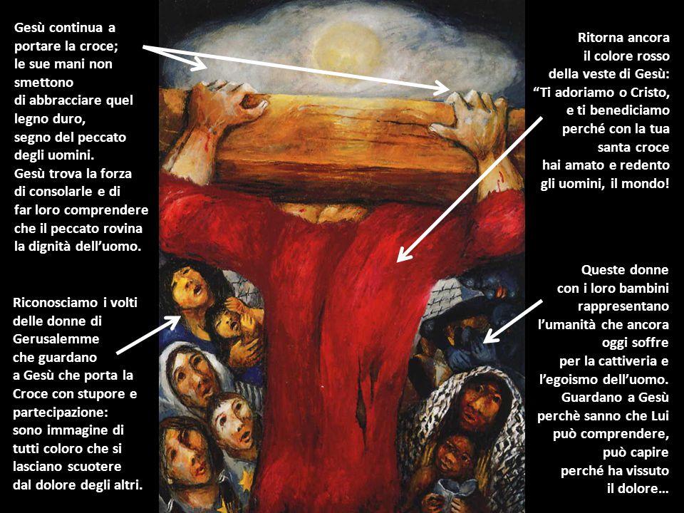 Gesù continua a portare la croce; le sue mani non. smettono. di abbracciare quel. legno duro, segno del peccato.