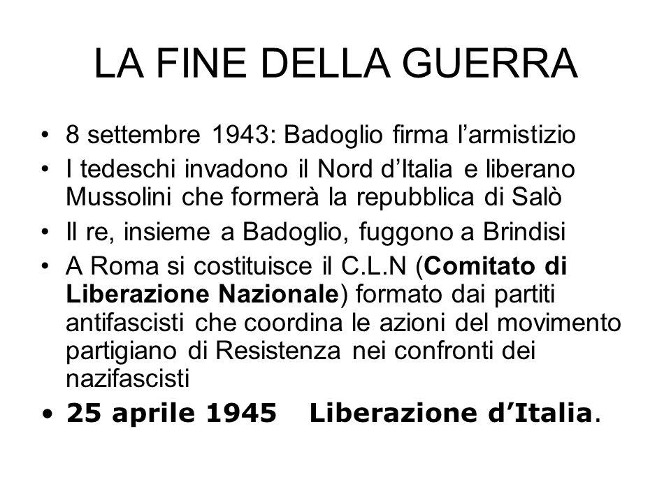 LA FINE DELLA GUERRA 8 settembre 1943: Badoglio firma l'armistizio