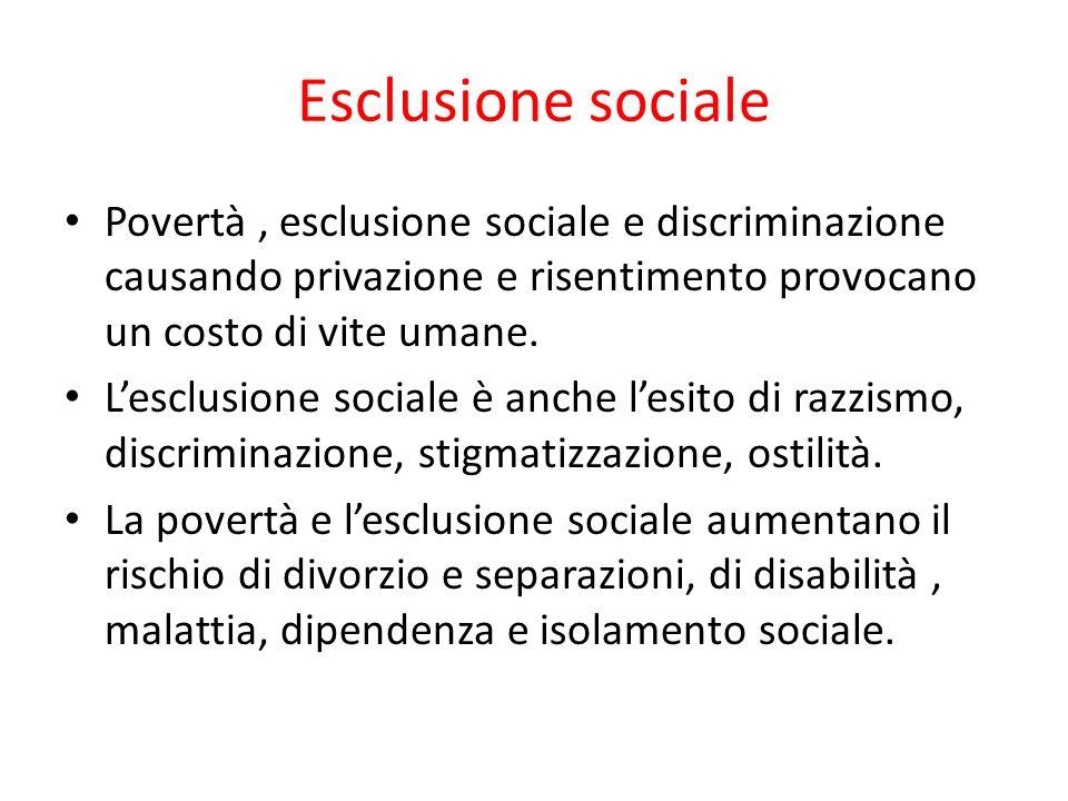 Esclusione sociale Povertà , esclusione sociale e discriminazione causando privazione e risentimento provocano un costo di vite umane.