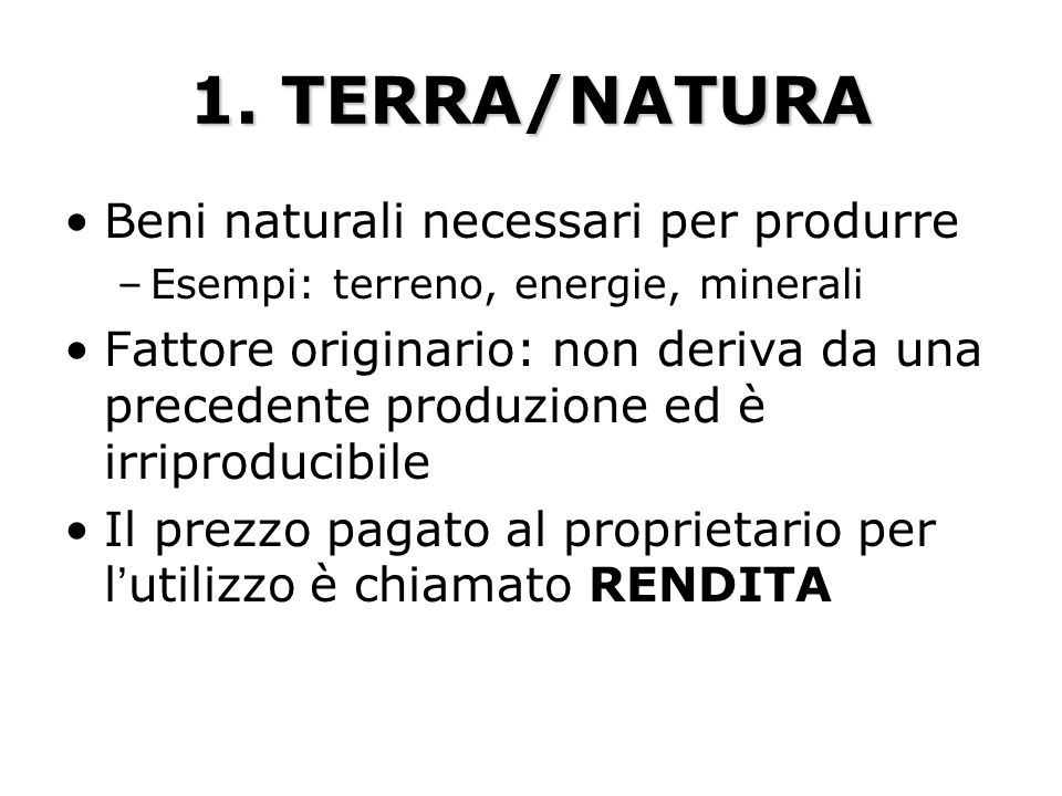 1. TERRA/NATURA Beni naturali necessari per produrre
