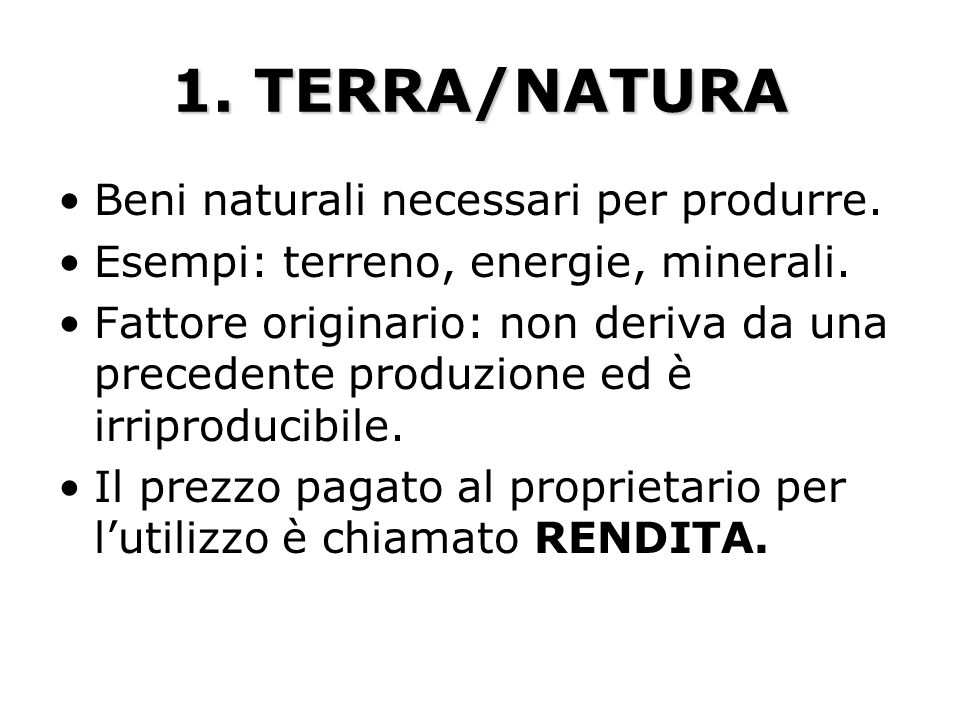 1. TERRA/NATURA Beni naturali necessari per produrre.