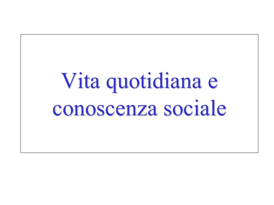 Vita quotidiana e conoscenza sociale