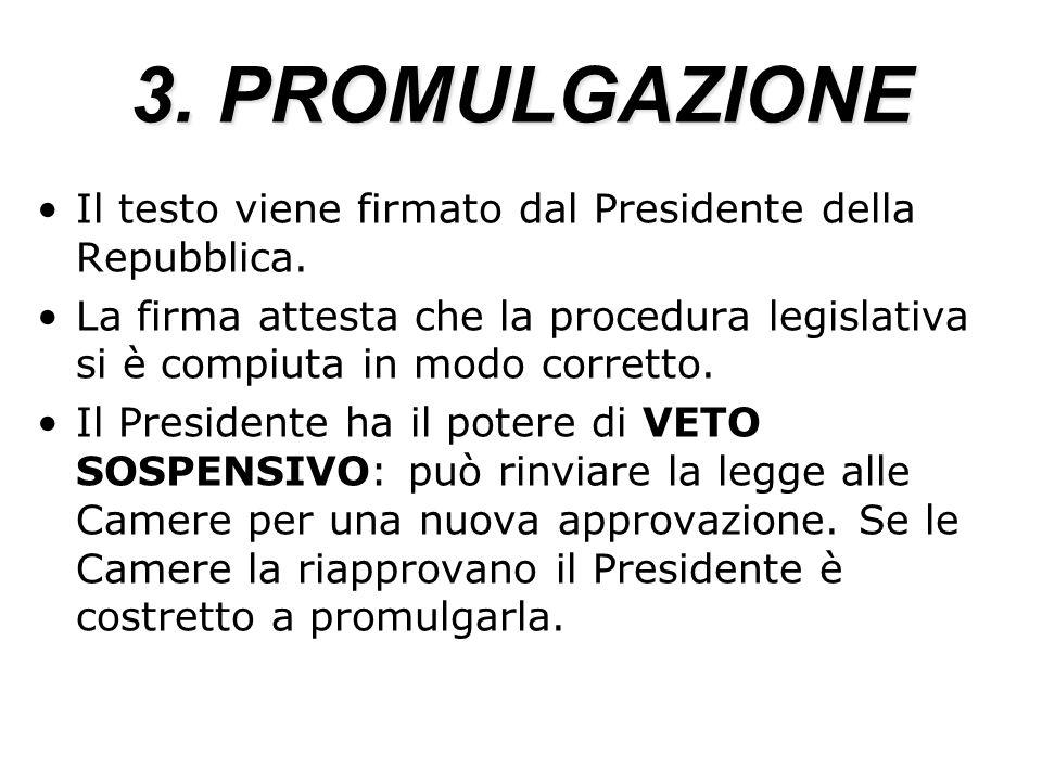 3. PROMULGAZIONEIl testo viene firmato dal Presidente della Repubblica.