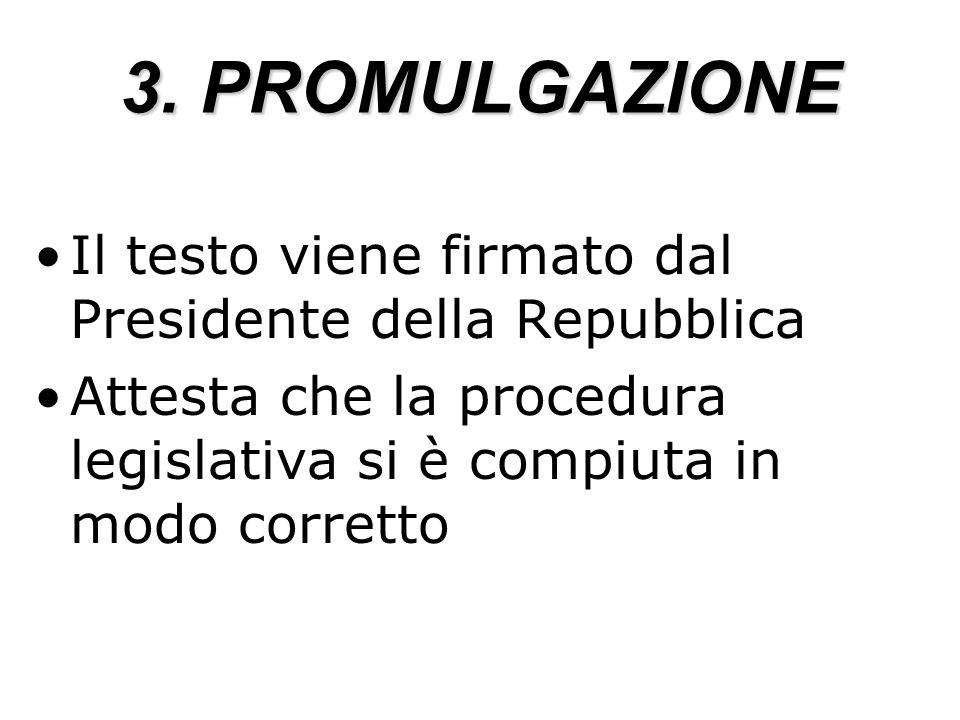 3.PROMULGAZIONEIl testo viene firmato dal Presidente della Repubblica.