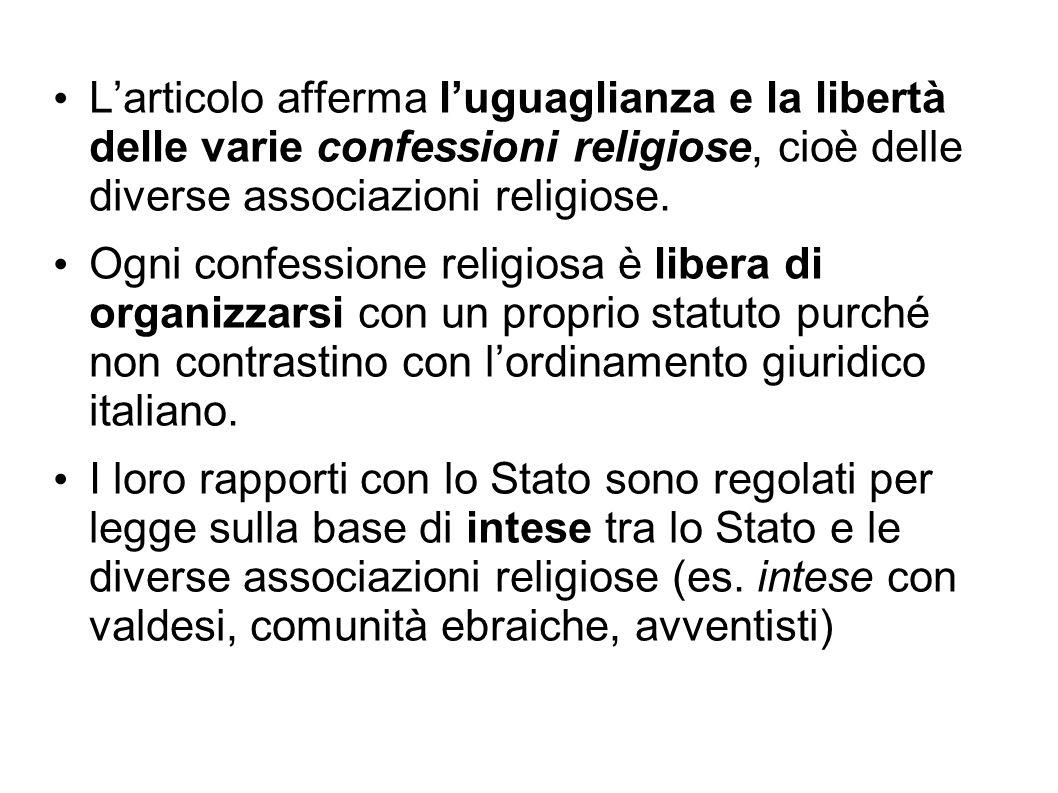 L'articolo afferma l'uguaglianza e la libertà delle varie confessioni religiose, cioè delle diverse associazioni religiose.