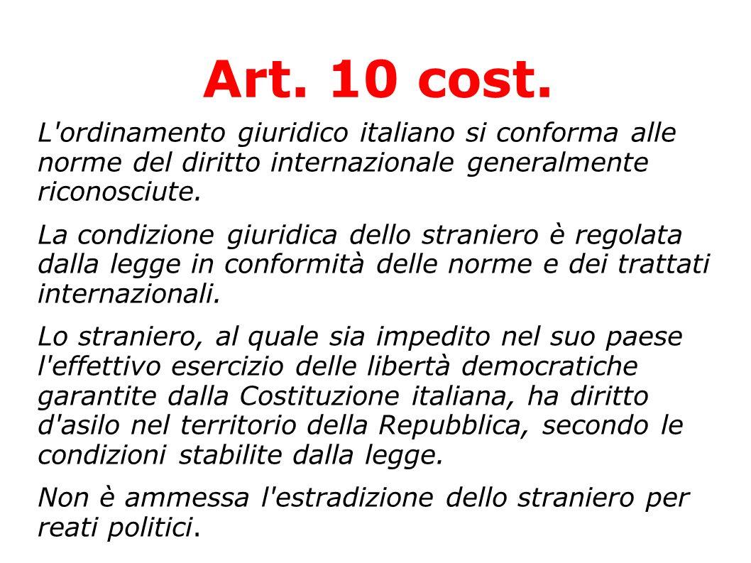 Art. 10 cost. L ordinamento giuridico italiano si conforma alle norme del diritto internazionale generalmente riconosciute.