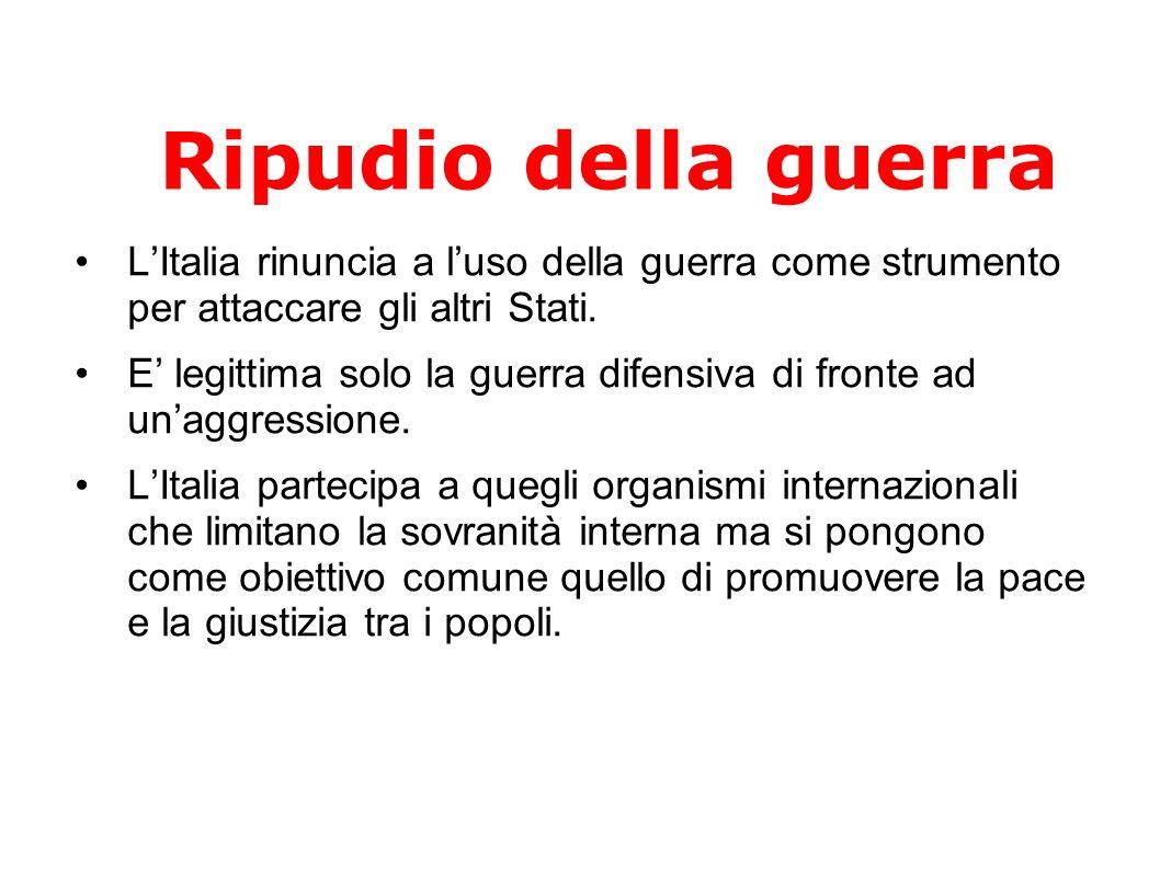 Ripudio della guerraL'Italia rinuncia a l'uso della guerra come strumento per attaccare gli altri Stati.