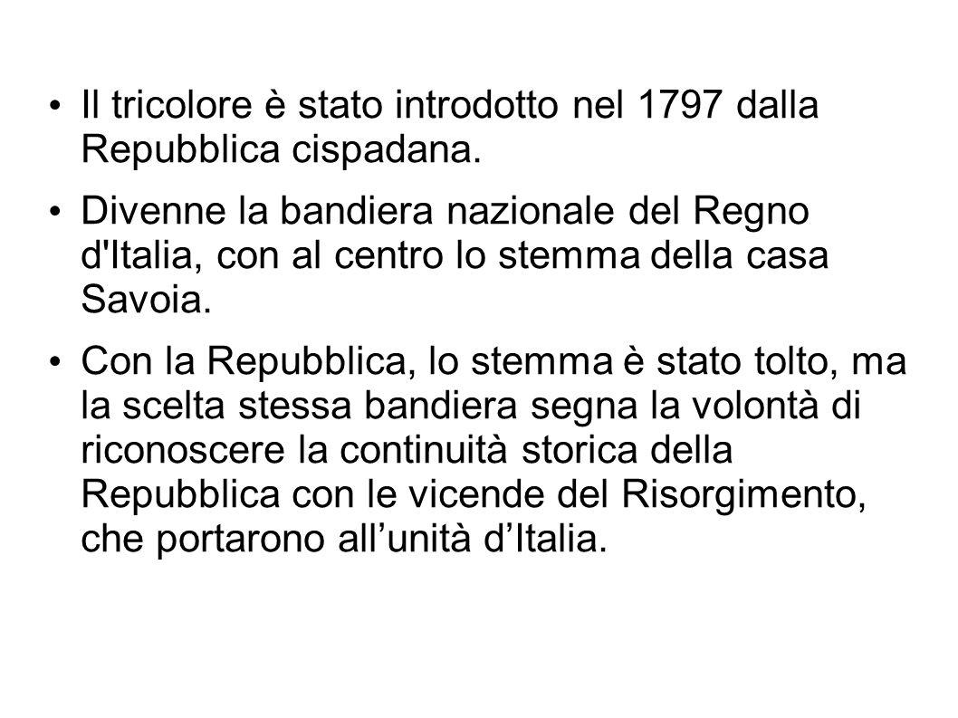 Il tricolore è stato introdotto nel 1797 dalla Repubblica cispadana.