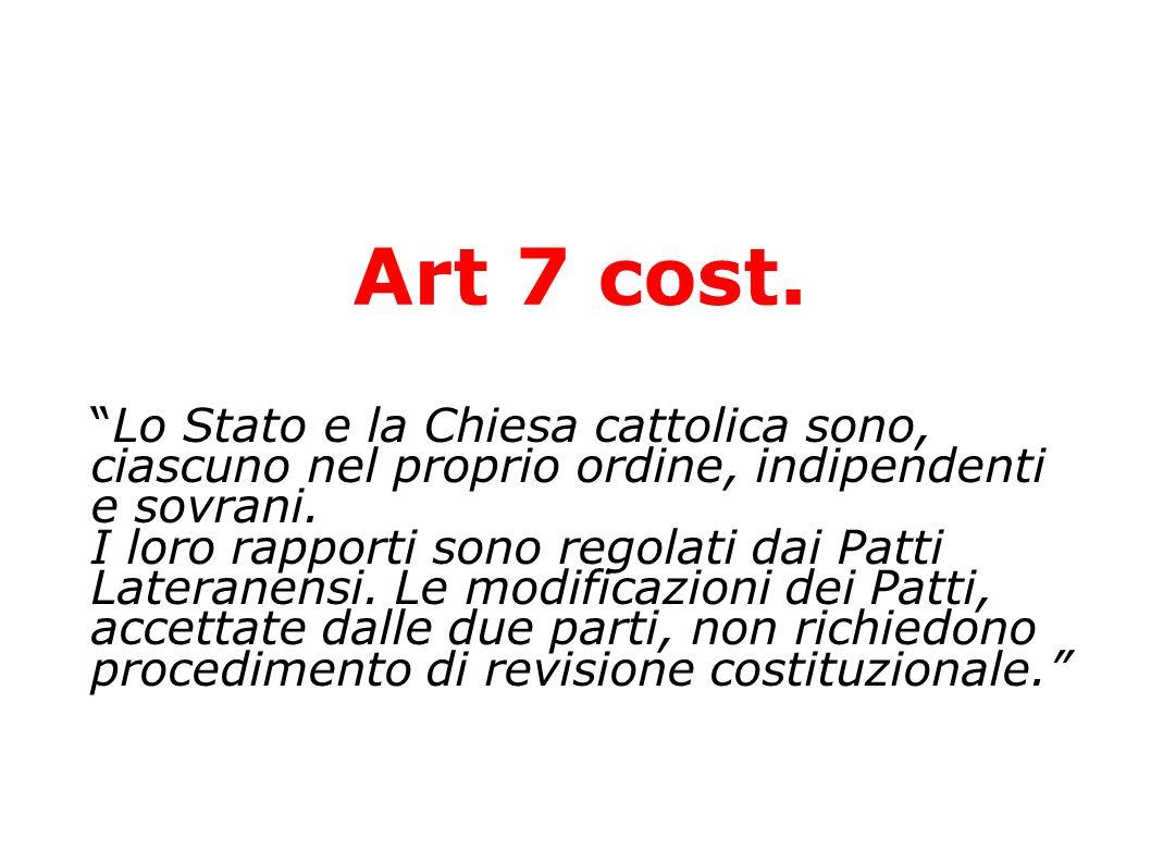 Art 7 cost. Lo Stato e la Chiesa cattolica sono, ciascuno nel proprio ordine, indipendenti e sovrani.