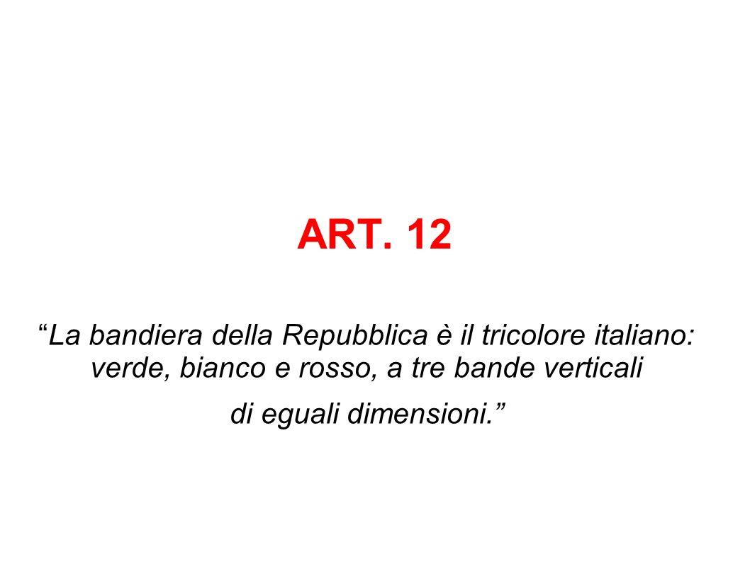 ART. 12 La bandiera della Repubblica è il tricolore italiano: verde, bianco e rosso, a tre bande verticali.