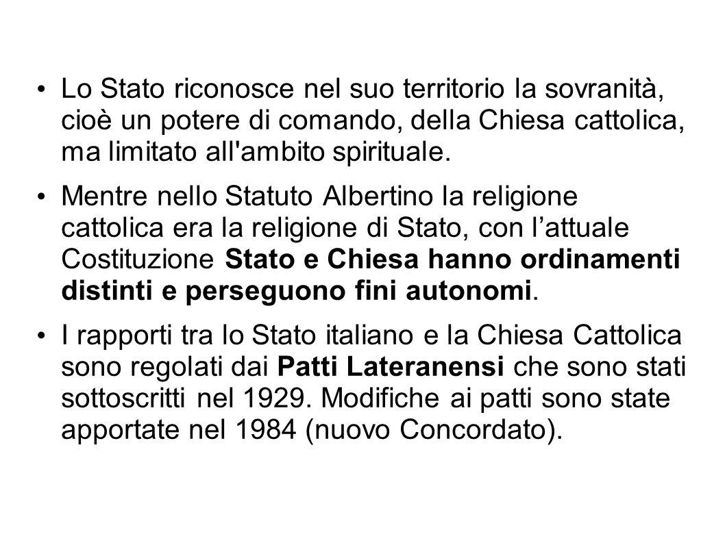 Lo Stato riconosce nel suo territorio la sovranità, cioè un potere di comando, della Chiesa cattolica, ma limitato all ambito spirituale.
