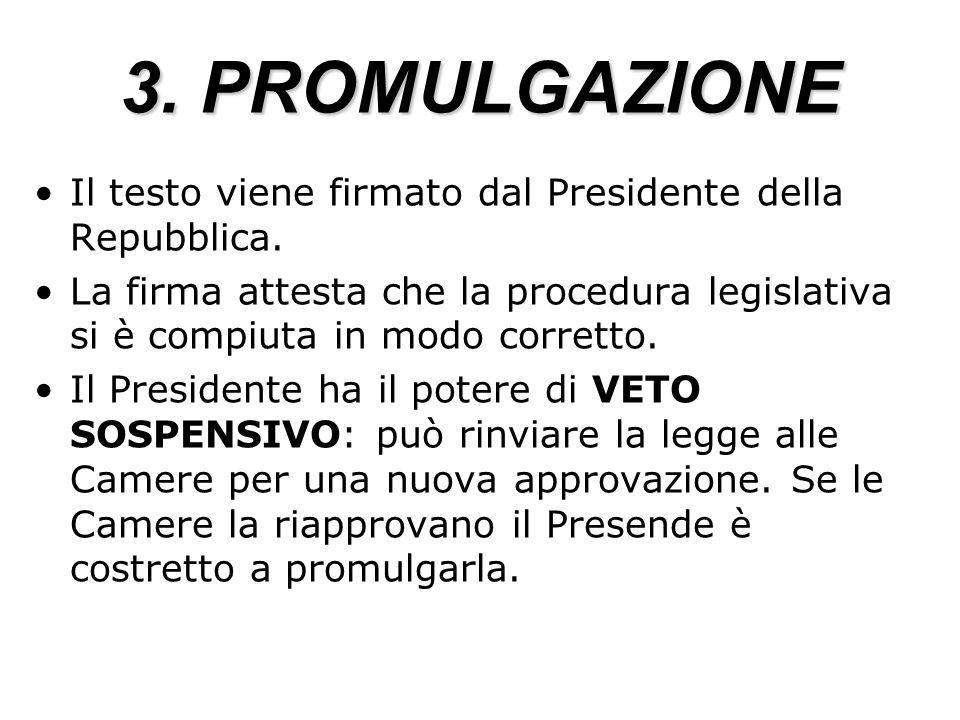 3. PROMULGAZIONE Il testo viene firmato dal Presidente della Repubblica.
