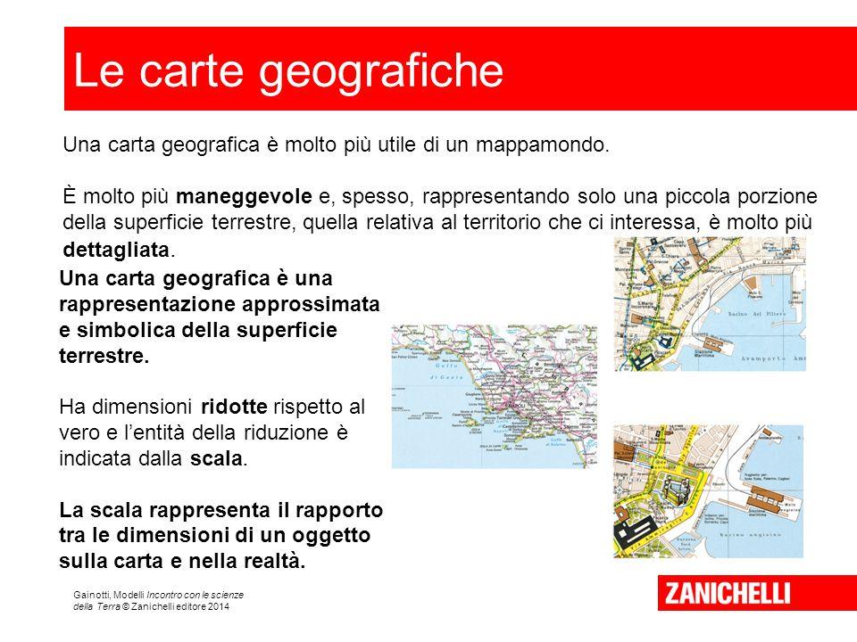 Le carte geografiche Una carta geografica è molto più utile di un mappamondo.