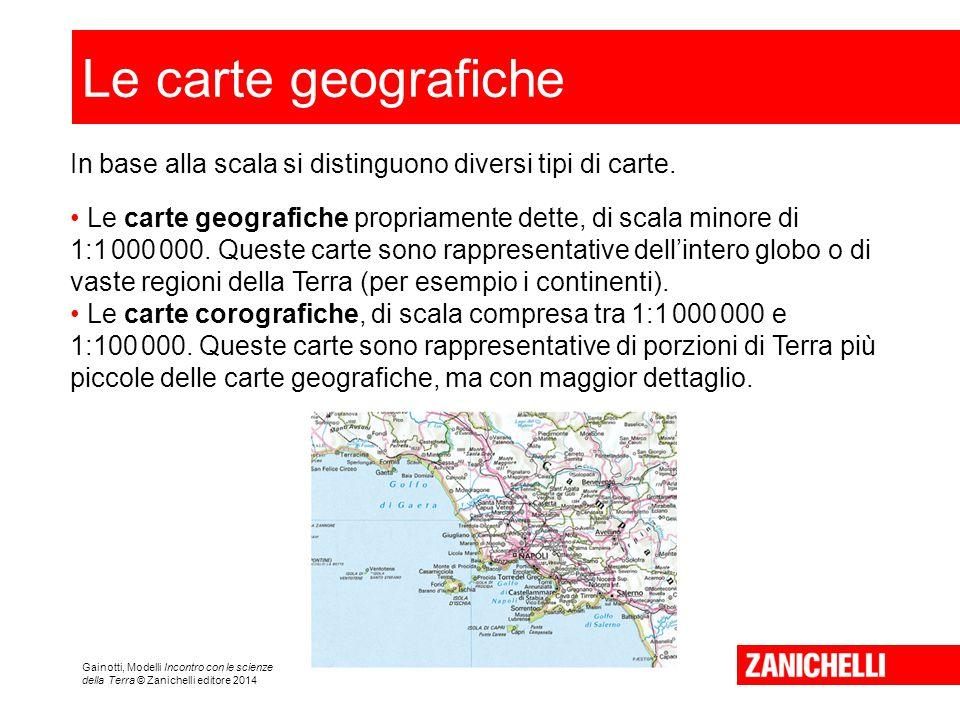 Le carte geografiche In base alla scala si distinguono diversi tipi di carte. • Le carte geografiche propriamente dette, di scala minore di.