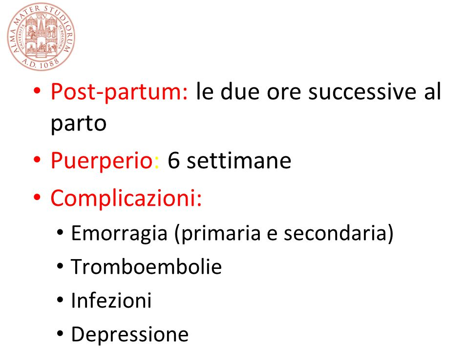 Post-partum: le due ore successive al parto Puerperio: 6 settimane