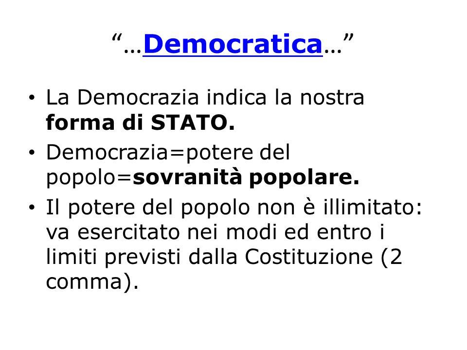 …Democratica… La Democrazia indica la nostra forma di STATO.