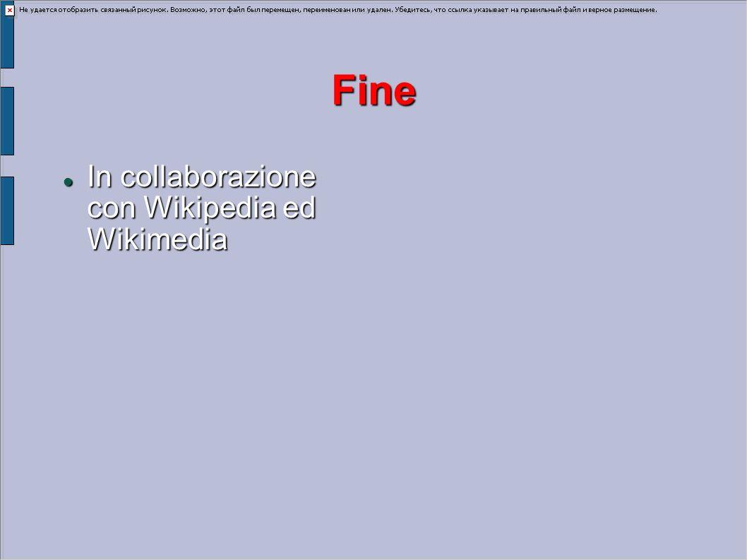 Fine In collaborazione con Wikipedia ed Wikimedia