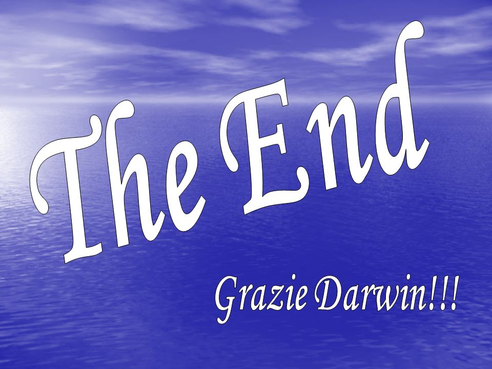 The End Grazie Darwin!!!