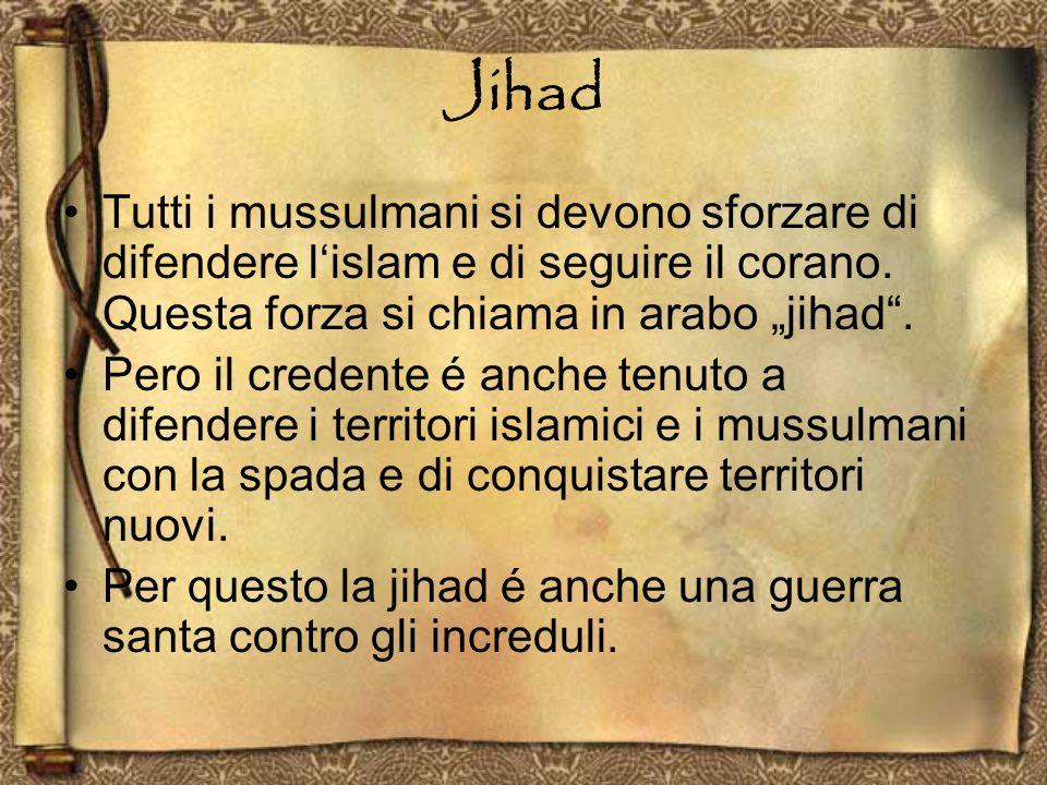 """Jihad Tutti i mussulmani si devono sforzare di difendere l'islam e di seguire il corano. Questa forza si chiama in arabo """"jihad ."""