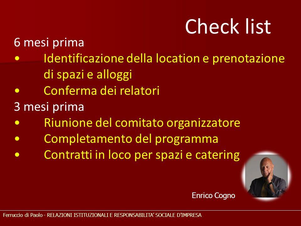 Check list 6 mesi prima. • Identificazione della location e prenotazione di spazi e alloggi. • Conferma dei relatori.