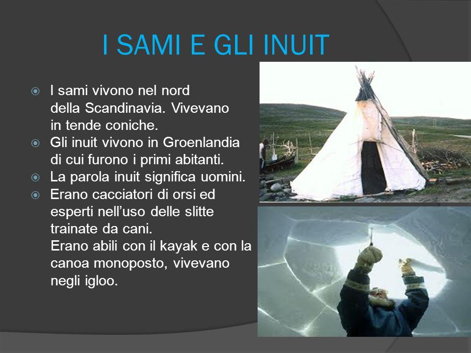 I SAMI E GLI INUIT I sami vivono nel nord della Scandinavia. Vivevano