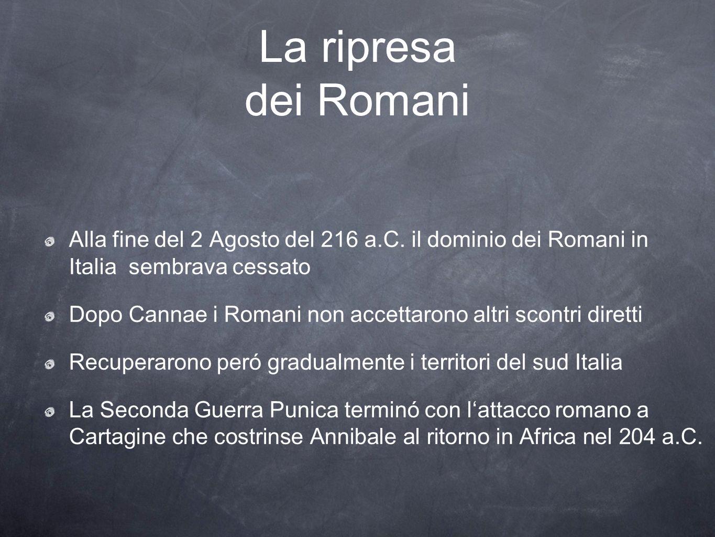 La ripresa dei Romani Alla fine del 2 Agosto del 216 a.C. il dominio dei Romani in Italia sembrava cessato.
