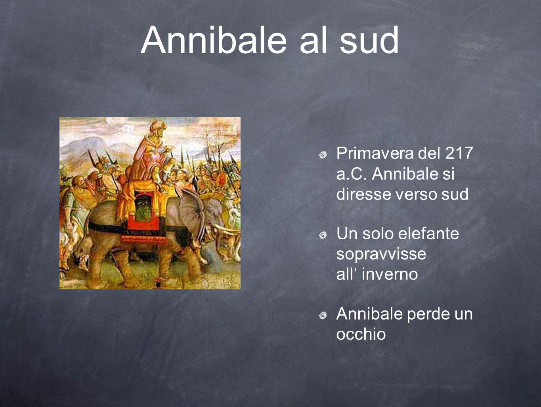 Annibale al sud Primavera del 217 a.C. Annibale si diresse verso sud