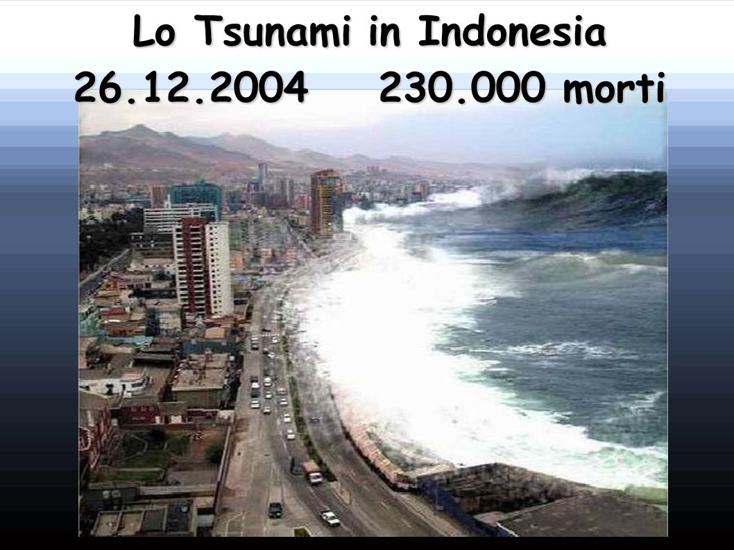 Lo Tsunami in Indonesia 26.12.2004 230.000 morti