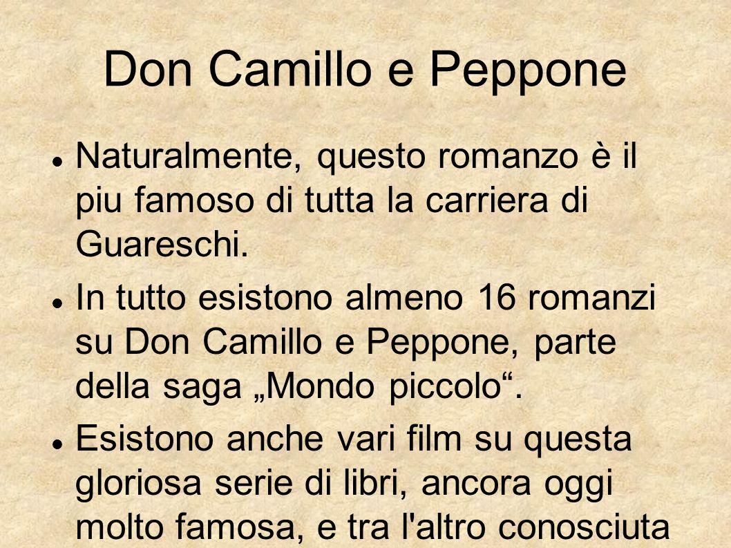 Don Camillo e Peppone Naturalmente, questo romanzo è il piu famoso di tutta la carriera di Guareschi.