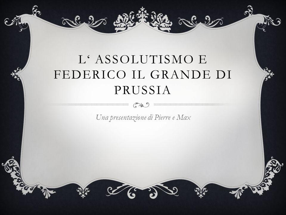 L' assolutismo e Federico il Grande di Prussia