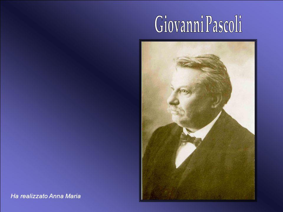 Giovanni Pascoli Ha realizzato Anna Maria