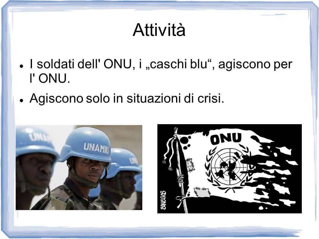 """Attività I soldati dell ONU, i """"caschi blu , agiscono per l ONU."""