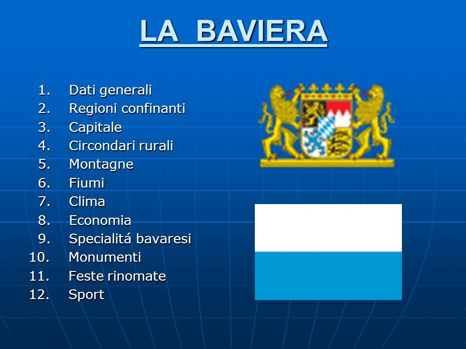 LA BAVIERA 1. Dati generali 2. Regioni confinanti 3. Capitale
