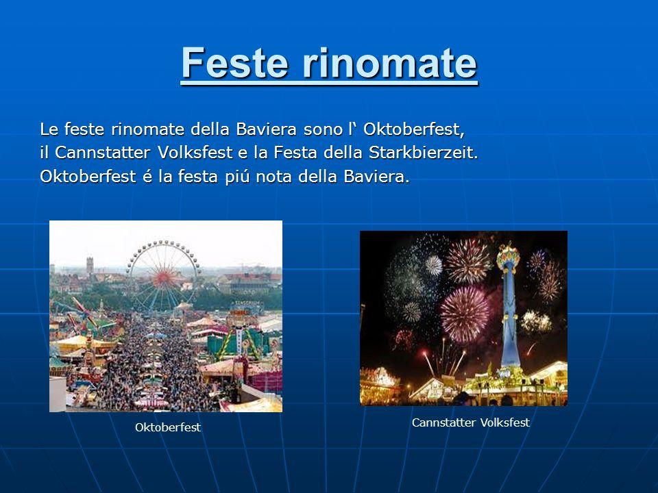 Feste rinomate Le feste rinomate della Baviera sono l' Oktoberfest,