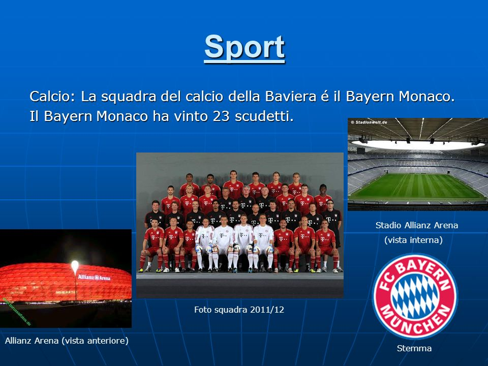 Sport Calcio: La squadra del calcio della Baviera é il Bayern Monaco.