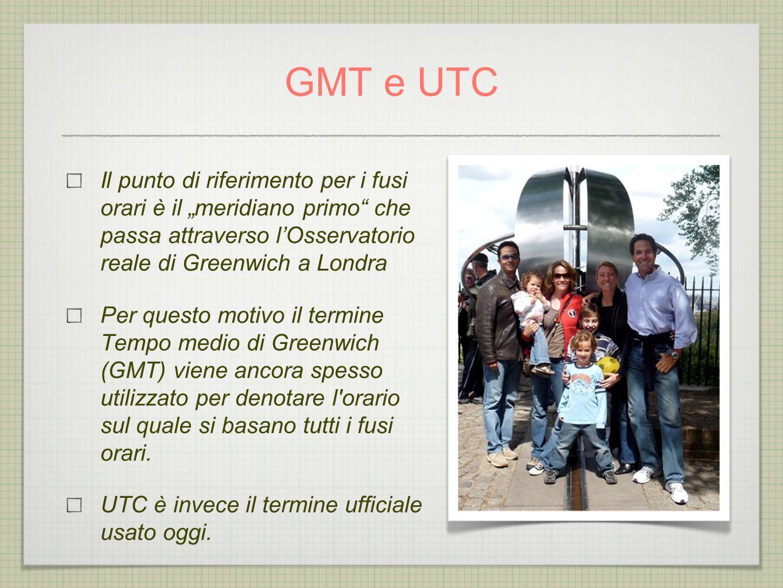 """GMT e UTC Il punto di riferimento per i fusi orari è il """"meridiano primo che passa attraverso l'Osservatorio reale di Greenwich a Londra."""