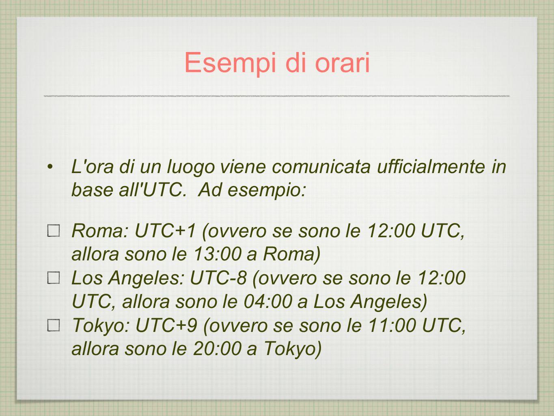 Roma: UTC+1 (ovvero se sono le 12:00 UTC, allora sono le 13:00 a Roma)