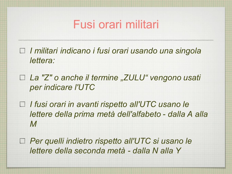 """Fusi orari militari I militari indicano i fusi orari usando una singola lettera: La Z o anche il termine """"ZULU vengono usati per indicare l UTC."""