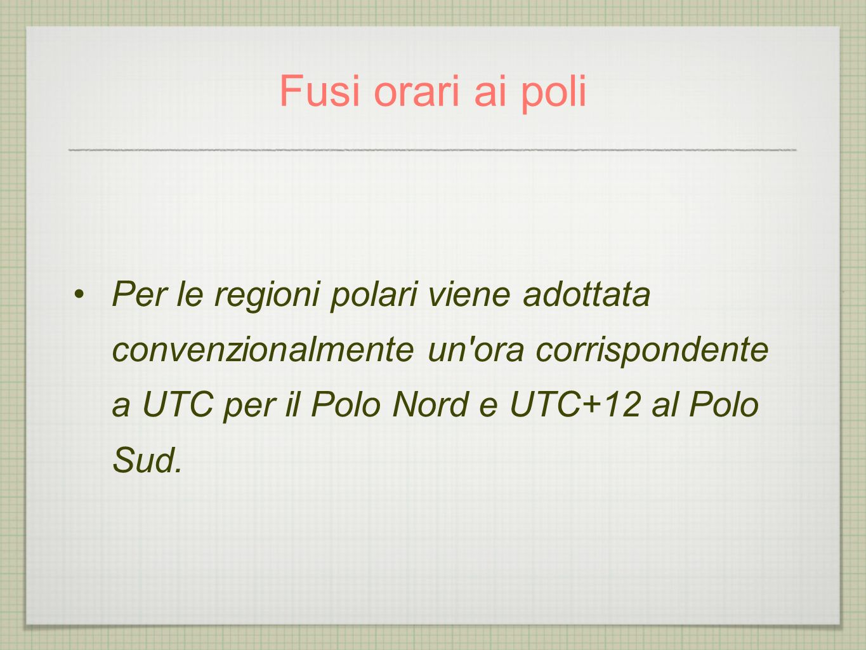 Fusi orari ai poliPer le regioni polari viene adottata convenzionalmente un ora corrispondente a UTC per il Polo Nord e UTC+12 al Polo Sud.