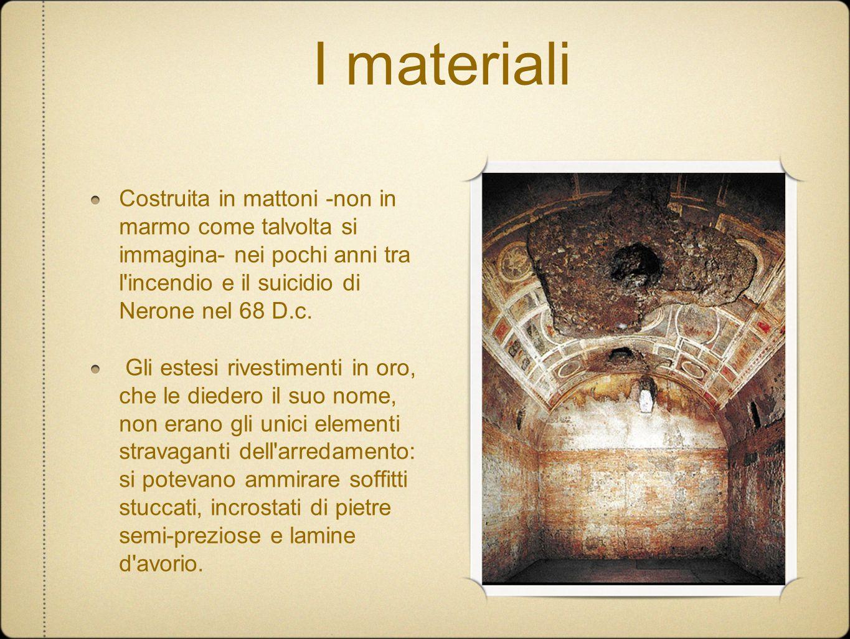 I materiali Costruita in mattoni -non in marmo come talvolta si immagina- nei pochi anni tra l incendio e il suicidio di Nerone nel 68 D.c.