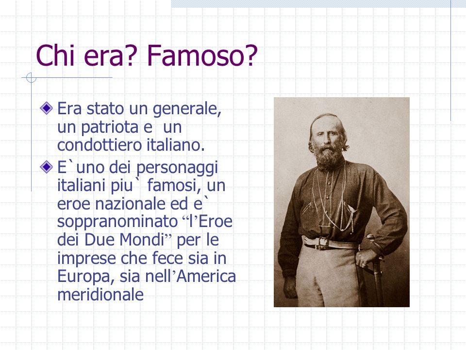 Chi era Famoso Era stato un generale, un patriota e un condottiero italiano.