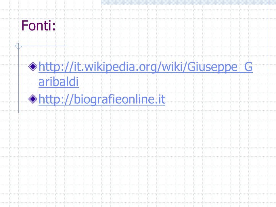 Fonti: http://it.wikipedia.org/wiki/Giuseppe_Garibaldi