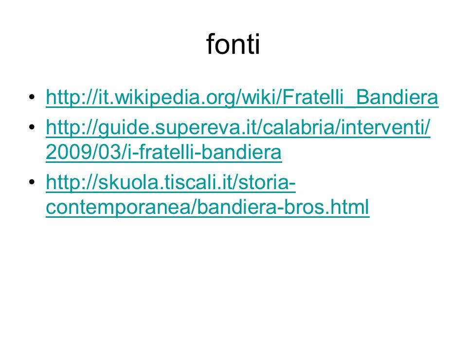fonti http://it.wikipedia.org/wiki/Fratelli_Bandiera