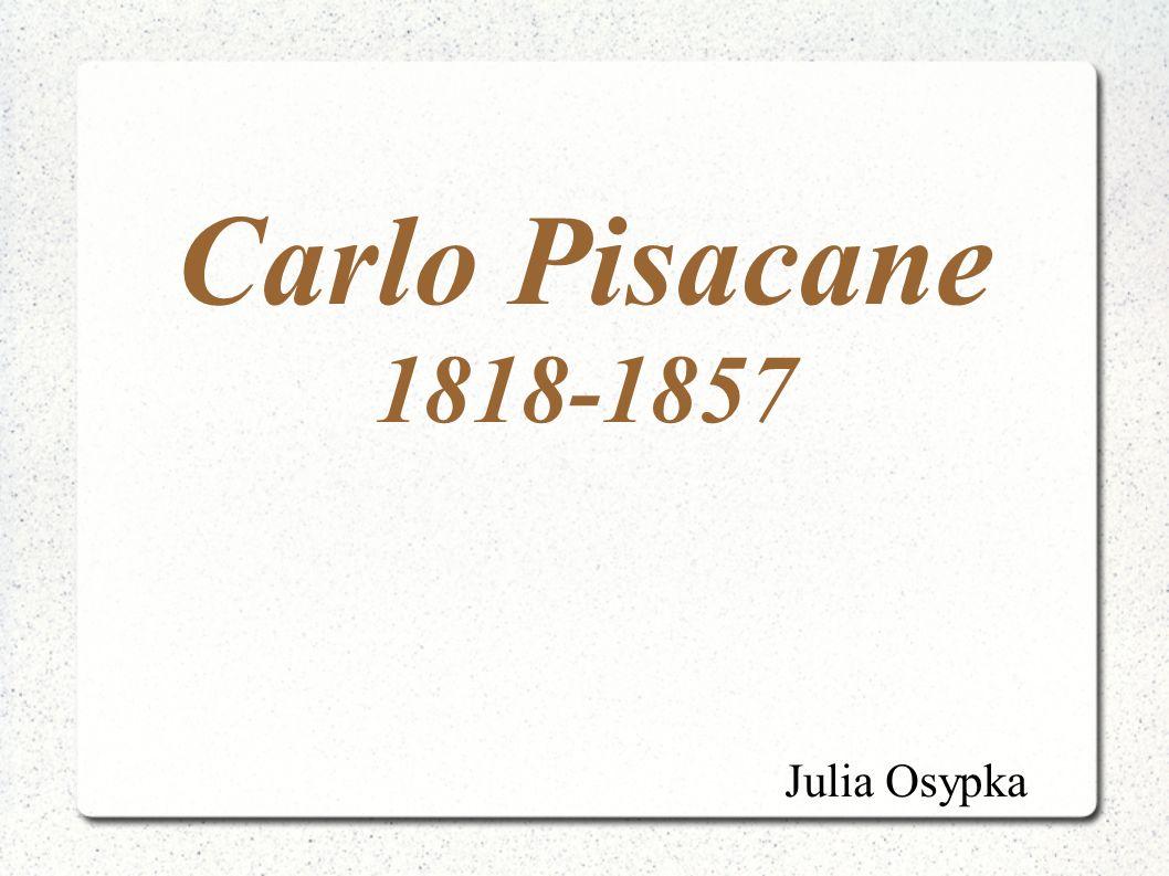 Carlo Pisacane 1818-1857 Julia Osypka