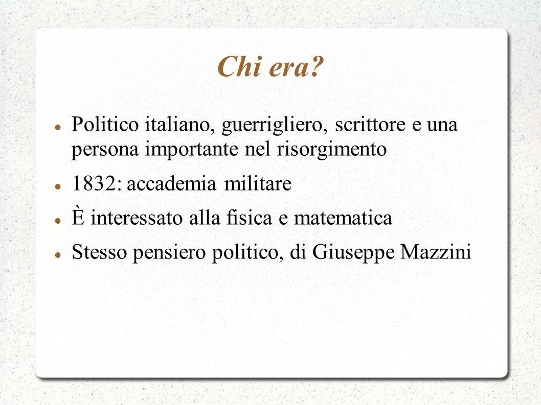 Chi era Politico italiano, guerrigliero, scrittore e una persona importante nel risorgimento. 1832: accademia militare.
